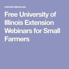 Free University of Illinois Extension Webinars for Small Farmers Food Hub, Perennial Vegetables, Urban Agriculture, Marketing Opportunities, Water Management, Food System, Chronic Stress, Organic Matter, Small Farm