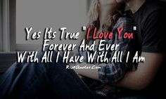 It IS true.  I WILL love you for ever and ever.Xxx