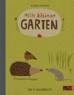 Mein kleiner Garten: 100 % Naturbuch  - Vierfarbiges Papp-Bilderbuch von Katrin Wiehle