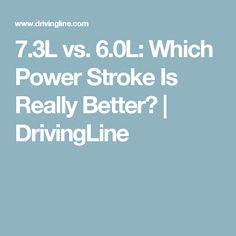7.3L vs. 6.0L: Which Power Stroke Is Really Better? | DrivingLine