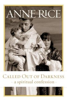 """Read """"Called Out of Darkness"""" by Anne Rice available from Rakuten Kobo. Anne Rice's first work of nonfiction—a powerful and haunting memoir that explores her continuing spiritual transformatio. Anne Rice Books, Irish Catholic, Roman Catholic, Vampire Books, Spiritual Transformation, Life Of Christ, So Little Time, Confessions, Nonfiction"""