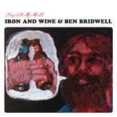 Sing Into My Mouth by Iron and Wine, Ben Bridwell