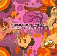 "Another brilliant, excellently coloured Keiichi Tanaami album cover, this time for Super Furry Animals' ""Dark Days/Light Years."" Love the title."