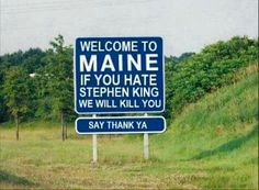 Welcome to Maine ~ If you hate Stephen King, we will kill you