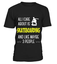 """# All I Care About is Skateboarding .   Printed in the USANot available anywhere else!      Available in a variety of styles and colors.      Buy yours now before it is too late!      Secured payment via Visa / Mastercard / Amex / PayPal      How to place an order       Choose the model from the drop-down menu Click on """"Buy it now"""" Choose the size and the quantity Add your delivery address and bank details And that's it!"""