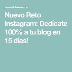 Nuevo Reto Instagram: Dedícate 100% a tu blog en 15 días!