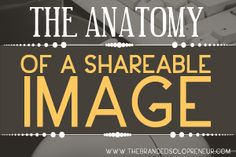 The Anatomy of A Shareable Image #visualcontent #images