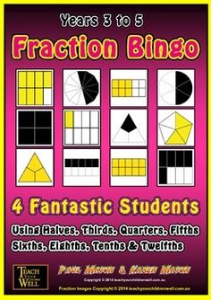 Fraction Bingo 4 Fantastic Students - 32 Fraction Bingo Game CardsSuitable for Years 3 to 5.We also have Fraction Bingo 4 Brainy Kids - Year 1 to 3 LOOK at the SAMPLE BOOKLET when you click PREVIEW. It provides a few samples of Fraction Bingo game cards.This resource uses fraction shapes with:1/2, 2/21/3, 2/3, 3/31/4, 2/4, 3/4, 4/41/5, 2/5, 3/5, 4/5, 5/51/6, 2/6, 3/6, 4/6, 5/6, 6/61/8, 2/8, 3/8, 4/8, 5/8, 6/8, 7/8, 8/81/10, 2/10, 3/10, 4/10, 5/10, 6/10, 7/10, 8/10, 9/10, 10/101/12, 2/12…
