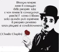 Libero pensiero Wise Quotes, Inspirational Quotes, Charles Spencer Chaplin, Italian Phrases, Pablo Neruda, Charlie Chaplin, Positive Mind, Quote Posters, Favorite Quotes