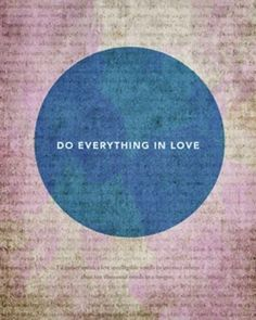 Do Everything in Love <3