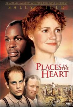 Places in the Heart It has Sally Fields in it. Its going to be good.