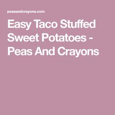 Easy Taco Stuffed Sweet Potatoes - Peas And Crayons