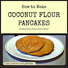 LittleOwlCrunchyMomma: How to Make Coconut Flour Pancakes (Gluten free, Grain free, Paleo)