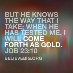 Job 23:10 #BelieveBig today!