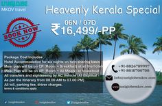 Book Kerala 06Nights & 07days INR: 16,499/-PP uniglobe mkov   Package Cost Includes Hotel Accommodation for six nights on twin sharing basis Meal plan will be on CP (Room + Breakfast) at all the hotels Meal Plan will be on AP (Room + All Meals) at houseboat All transfers and sightseeing by AC Vehicle (At disposal - As per the itinerary from 08.00 AM to 07.00 PM) All toll, parking fee, driver charges