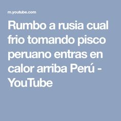 Rumbo a rusia cual frio tomando pisco peruano entras en calor arriba Perú - YouTube