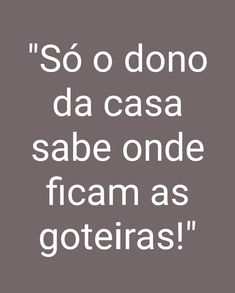 Só o dono da casa sabe onde ficam as goteiras. Sad Quotes, Happy Quotes, Book Quotes, Positive Quotes, Inspirational Quotes, Wisdom Quotes, The Words, Cool Words, Cool Phrases