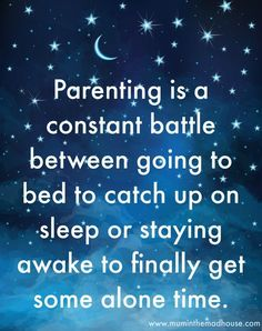 Parenting is a constant battle between going to bed to catch up on sleep or staying awake to finally get some alone time.