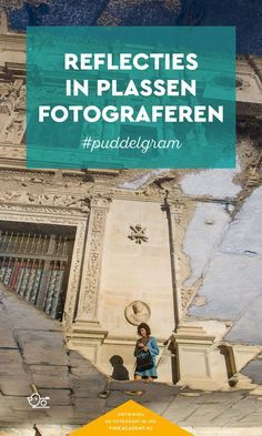 Fotografietips: Zo fotografeer je reflecties in plassen (Op Instagram ook wel puddlegrams genoemd!)