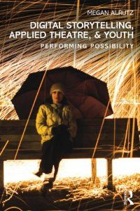 Amazon.com: Digital Storytelling, Applied Theatre, & Youth: Performing Possibility (9780415832199): Megan Alrutz: Books