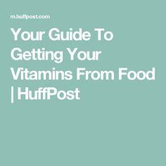 Your Guide To Getting Your Vitamins From Food | HuffPost