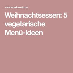 Weihnachtsessen: 5 vegetarische Menü-Ideen