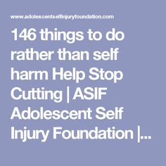 146 things to do rather than self harm Help Stop Cutting | ASIF Adolescent Self Injury Foundation | AdolescentSelfInjuryFoundation.org