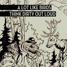 Amazon.com: Think Dirty Out Loud - Single: A Lot Like Birds