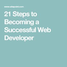 21 Steps to Becoming a Successful Web Developer
