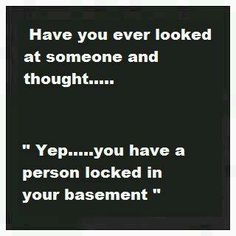 Have you ever looked at someone and thought - Funny Dirty Adult Jokes, Pictures, Memes, Cartoons, Ecards, Fails & Pics |