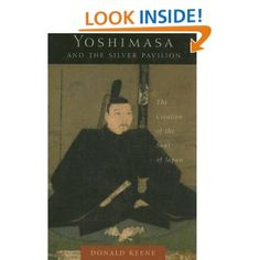 Amazon.com: Yoshimasa and the Silver Pavilion: The Creation of the Soul of Japan (Asia Perspectives: History, Society, and Culture) (9780231130578): Donald Keene: Books