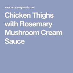 Chicken Thighs with Rosemary Mushroom Cream Sauce