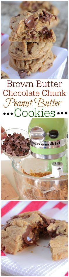 Brown Butter Chocolate Chunk Peanut Butter Cookies.  Doesn't get better than this!