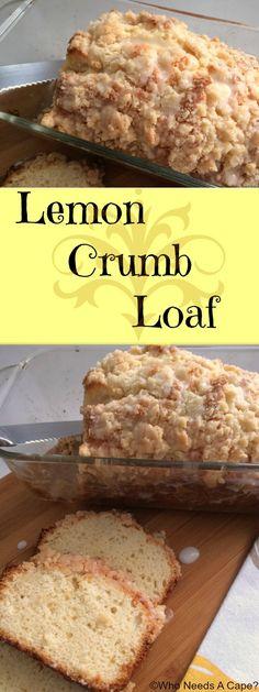 Lemon Crumb Loaf   Who Needs A Cape?