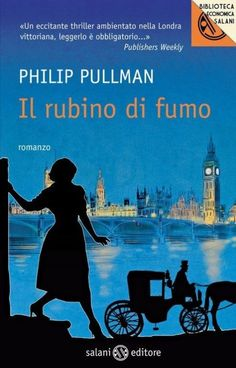 """""""Il Rubino di fumo"""" Philip Pullman.    Come per """"Queste oscure materie"""" non mi sembra proprio un romanzo per bambini.   Comunque bello e di quelli che ti tengono attaccati a leggere fino alla fine."""