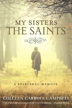 In My Sisters the Saints, Colleen Carroll Campbell blends her personal narrative of spiritual seeking, trials, stumbles, and breakthroughs with the stories of six women saints who profoundly changed her life: Teresa of Avila, Therese of Lisieux, Faustina of Poland, Edith Stein of Germany, Mother Teresa of Calcutta, and Mary of Nazareth.(http://store.casamaria.org/my-sisters-the-saints-colleen-carroll-campbell/)
