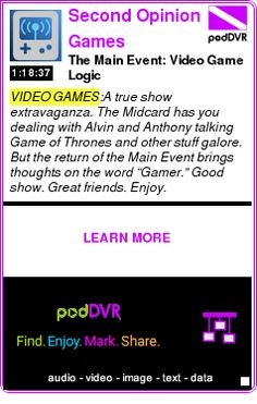 #VIDEO #PODCAST  Second Opinion Games    The Main Event: Video Game Logic    LISTEN...  http://podDVR.COM/?c=c109e21a-9718-80df-9b37-00f0045b1e49