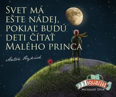 The little Prince- Malý princ The little Prince - The Little Prince, Carpe Diem, Cool Words, Writer, Quotes, Il Piccolo Principe, Psychology, The Petit Prince, Quotations