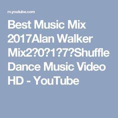 Best Music Mix 2017Alan Walker Mix2⃣0⃣1⃣7⃣Shuffle Dance Music Video HD - YouTube