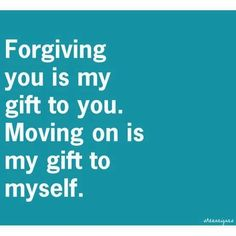 Forgiving, moving on