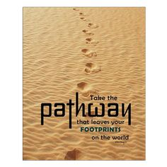 """Take the PATHWAY that leaves your FOOTPRINTS on the world."" size:16x20 perfect for bedroom poster or framed wall decor. Inspirational and motivational Image footprints in the sand by Paula Bragg."