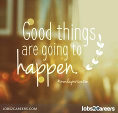 Our #MondayMotivation: Good things are going to happen!