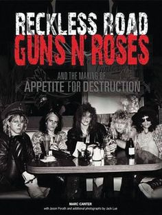 Reckless Road - Guns N' Roses and the Making of Appetite for Destruction : Marc Canter