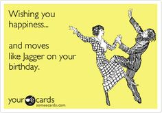 Wishing you happiness... and moves like Jagger on your birthday. | Birthday Ecard