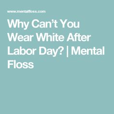 Why Can't You Wear White After Labor Day? | Mental Floss