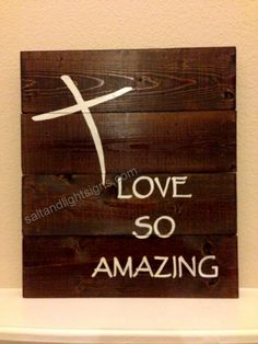 saltandlightsigns.com  Wooden Christian Sign Love So Amazing Cross