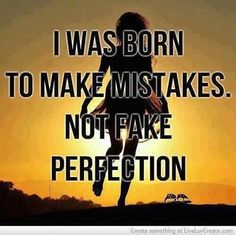 I was born to make mistakes not fake perfection   Anonymous ART of Revolution