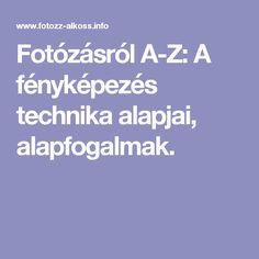 Fotózásról A-Z: A fényképezés technika alapjai, alapfogalmak.