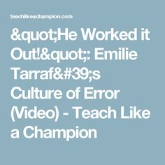 """He Worked it Out!"": Emilie Tarraf's Culture of Error (Video) - Teach Like a Champion"