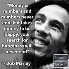 """""""Money is numbers and numbers never end. If it takes money to be happy, your search for happiness will never end."""""""